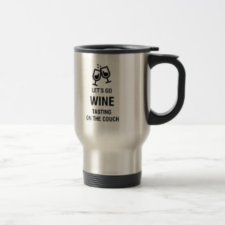 LET'S GO WINE TASTING ON THE COUCH STAINLESS STEEL TRAVEL MUG