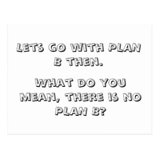 Lets go with PLAN B then., Post Cards