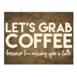 Let's grab coffee because i'm missing you a latte postcard