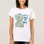 Let's Hug it Out T-Shirt
