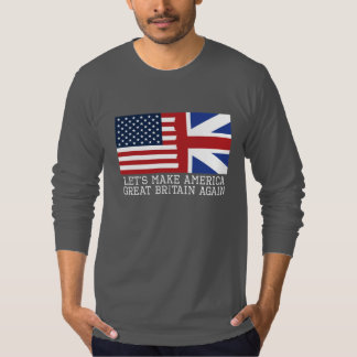 Let's Make America Great Britain Again T-Shirt