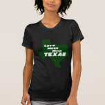 Let's Mess With Texas Green T Shirts