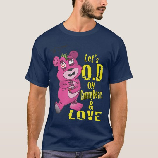 Lets O.D on GummyBears and Love T-Shirt