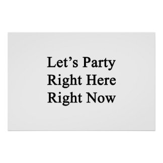 Let's Party Right Here Right Now Poster