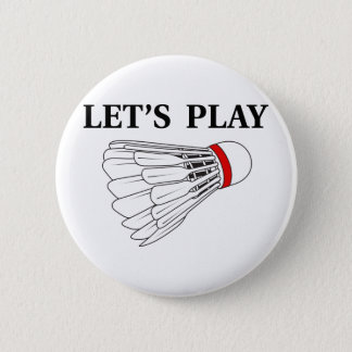 Let's Play Badminton 6 Cm Round Badge