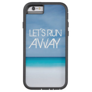 Let's Run Away quote travel saying beach ocean Tough Xtreme iPhone 6 Case