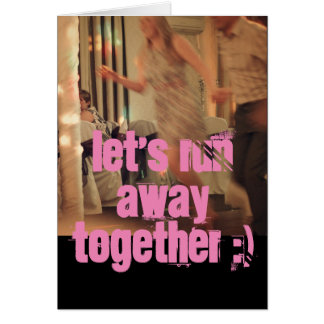 Let's run away together card