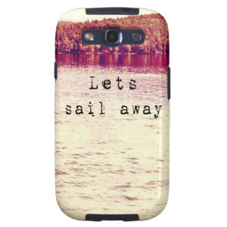 Lets Sail Away Samsung Galaxy Phone Case Samsung Galaxy S3 Cases
