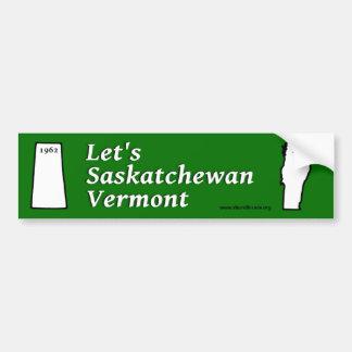 Let's Saskatchewan Vermont! Bumper Sticker