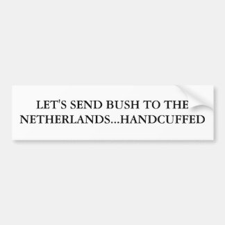 LET'S SEND BUSH TO THE NETHERLANDS...HANDCUFFED CAR BUMPER STICKER