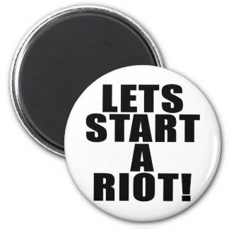 Lets Start A Riot! 6 Cm Round Magnet