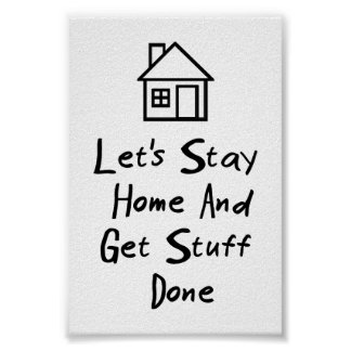 Let's Stay Home And Get Stuff Done Poster