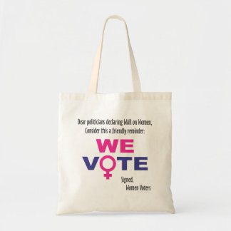 Let's win the War on Women! How? We Vote - Tote. Budget Tote Bag