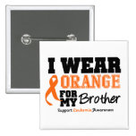 Leukaemia I Wear Orange For Brother Button
