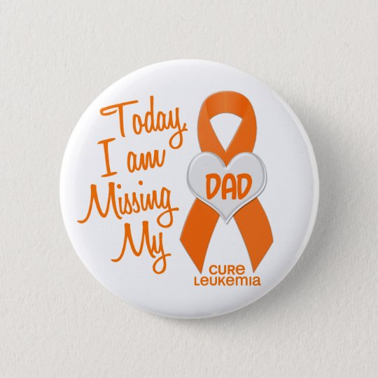 Leukaemia Missing My Dad 1 6 Cm Round Badge