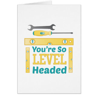 Level Headed Greeting Card