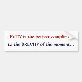 LEVITY is the perfect compliment, to the BREVIT... Bumper Sticker