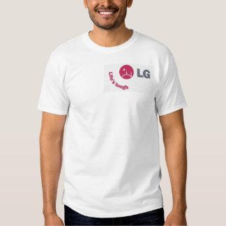 LG Lifes Tough Tshirts