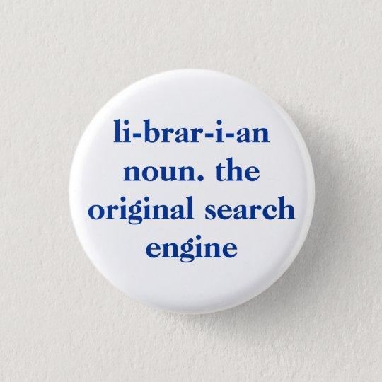 li-brar-i-an noun. the original search engine 3 cm round badge