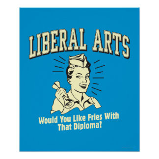 Liberal Arts: Like Fries With Diploma Poster