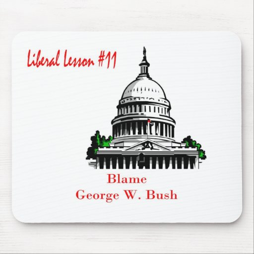 Liberal Lesson 11.Blame George W. Bush Mouse Pads