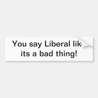 Liberal promotion bumper sticker