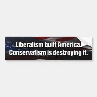 Liberalism built America Bumper Sticker