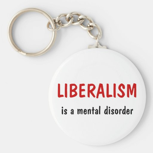 LIBERALISM, is a mental disorder Keychain