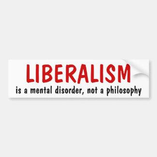 LIBERALISM, is a mental disorder, not a philosophy Bumper Sticker