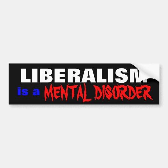 LIBERALISM , MENTAL DISORDER, is a Bumper Sticker