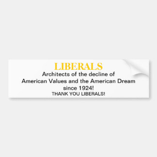LIBERALS, Architects of the decline of American... Bumper Sticker