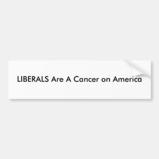 LIBERALS Are A Cancer on America Bumper Sticker