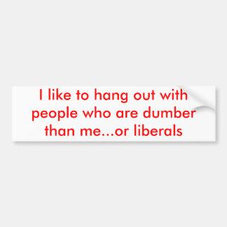 Liberals are dumb bumper sticker