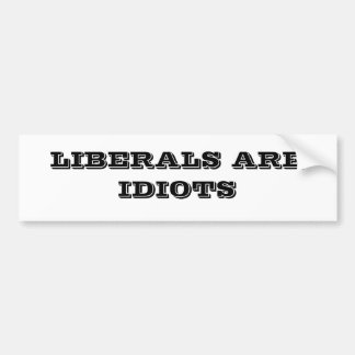 LIBERALS ARE IDIOTS BUMPER STICKER
