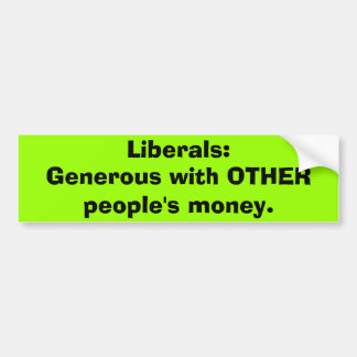 Liberals generous others money Bumper Sticker
