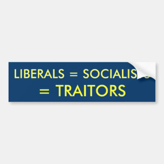 LIBERALS = SOCIALISTS, = TRAITORS BUMPER STICKER