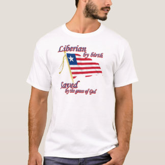 Liberian by birth saved by the grace of God T-Shirt