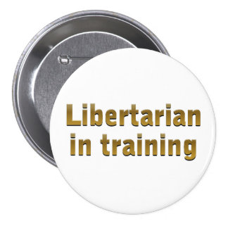 Libertarian in training 7.5 cm round badge