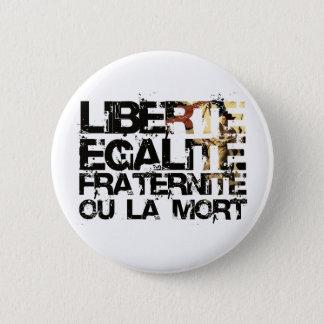 LIberte Egalite Fraternite!  French Revolution ! 6 Cm Round Badge