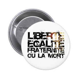 LIberte Egalite Fraternite!  French Revolution ! Buttons