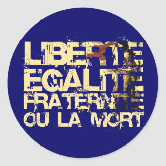 Liberte Egalite Fraternite: French Revolution Classic Round Sticker
