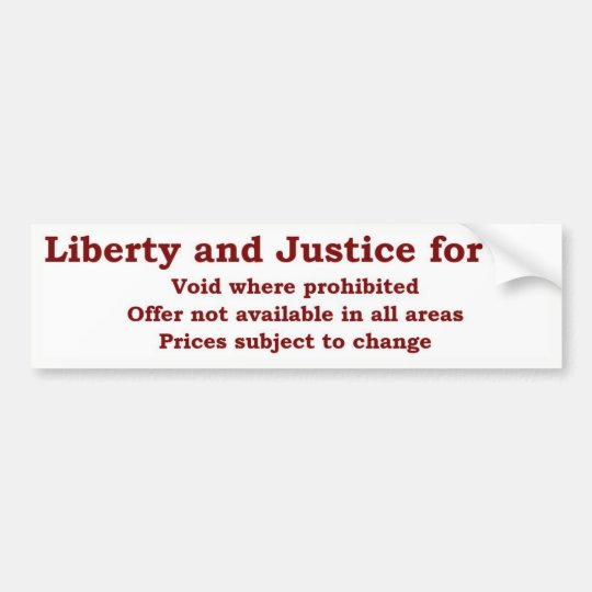 Liberty and Justice For All  void where prohibited Bumper Sticker