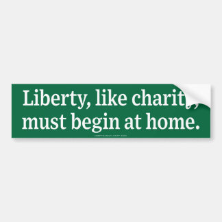 Liberty Like Charity Begins At Home Bumper Sticker