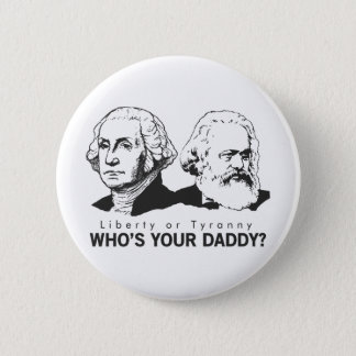 Liberty or Tyranny Who's Your Daddy? 6 Cm Round Badge