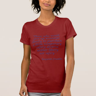 Liberty Safety Quote by Ben Franklin t-shirt