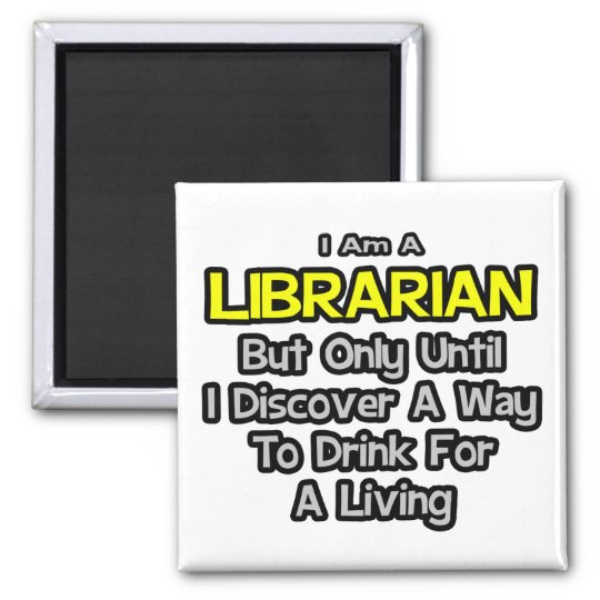 Librarian Joke .. Drink for a Living Magnet