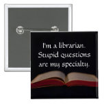 Librarian Stupid Questions Pinback Button