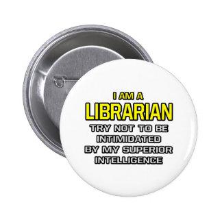 Librarian...Superior Intelligence 6 Cm Round Badge