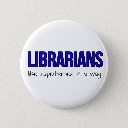 Librarians Are Superheroes 6 Cm Round Badge