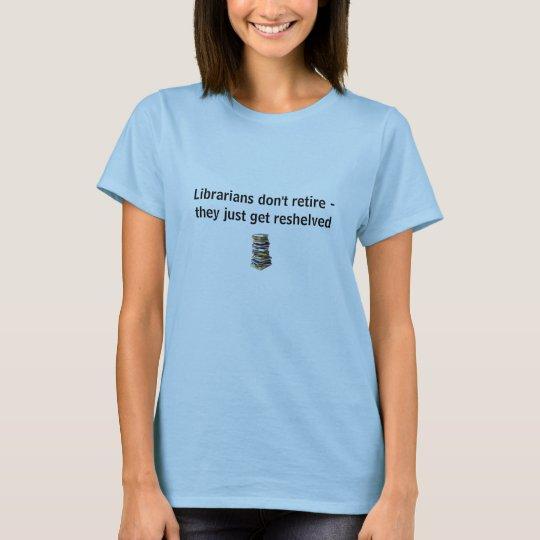 Librarians don't retire T-Shirt